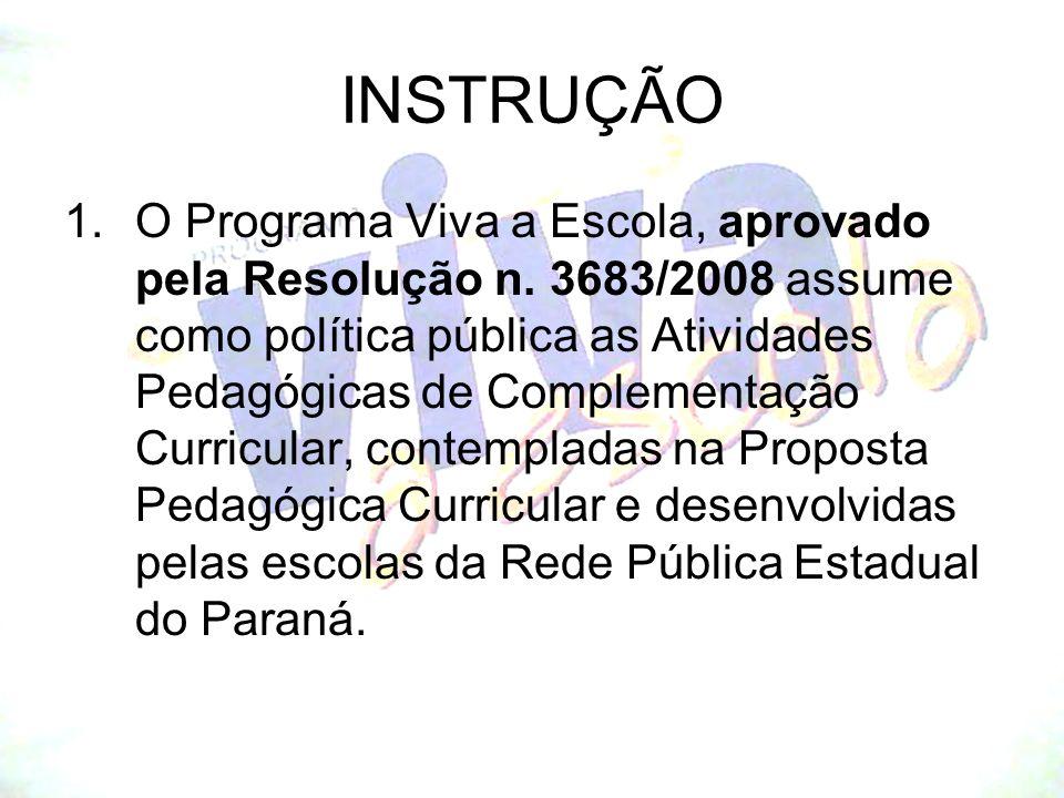 INSTRUÇÃO 1.O Programa Viva a Escola, aprovado pela Resolução n. 3683/2008 assume como política pública as Atividades Pedagógicas de Complementação Cu