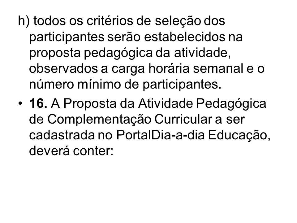 h) todos os critérios de seleção dos participantes serão estabelecidos na proposta pedagógica da atividade, observados a carga horária semanal e o núm