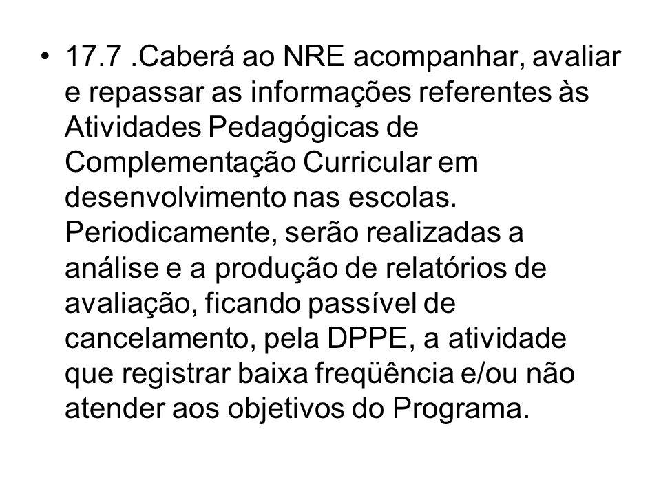 17.7.Caberá ao NRE acompanhar, avaliar e repassar as informações referentes às Atividades Pedagógicas de Complementação Curricular em desenvolvimento
