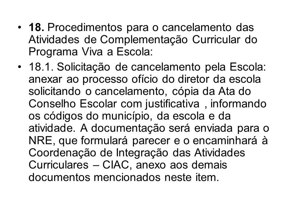 18. Procedimentos para o cancelamento das Atividades de Complementação Curricular do Programa Viva a Escola: 18.1. Solicitação de cancelamento pela Es