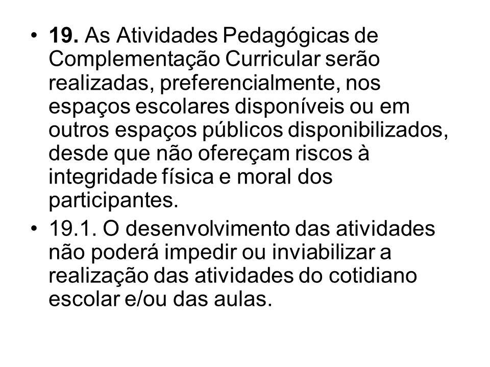 19. As Atividades Pedagógicas de Complementação Curricular serão realizadas, preferencialmente, nos espaços escolares disponíveis ou em outros espaços