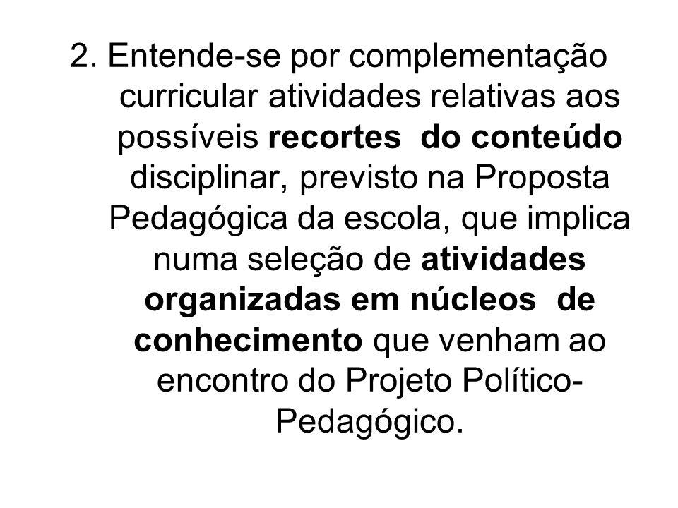 2. Entende-se por complementação curricular atividades relativas aos possíveis recortes do conteúdo disciplinar, previsto na Proposta Pedagógica da es