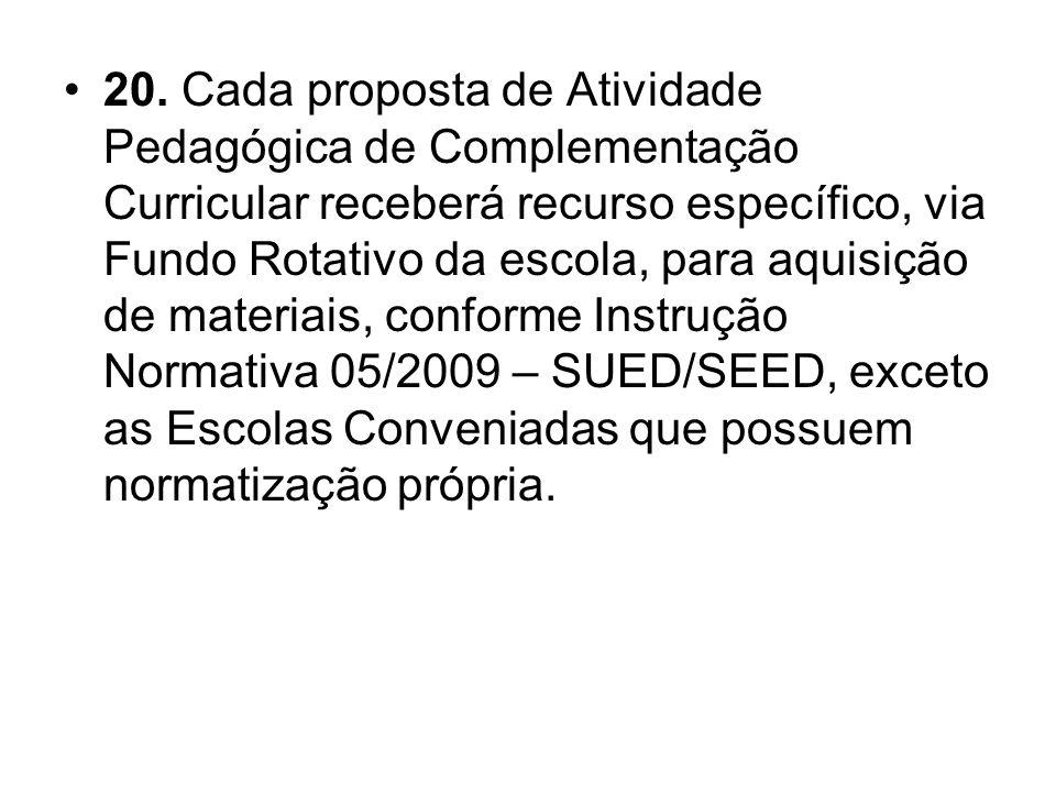 20. Cada proposta de Atividade Pedagógica de Complementação Curricular receberá recurso específico, via Fundo Rotativo da escola, para aquisição de ma