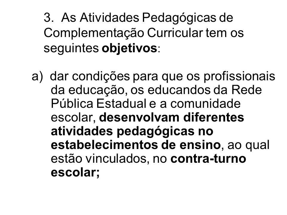 3. As Atividades Pedagógicas de Complementação Curricular tem os seguintes objetivos : a) dar condições para que os profissionais da educação, os educ
