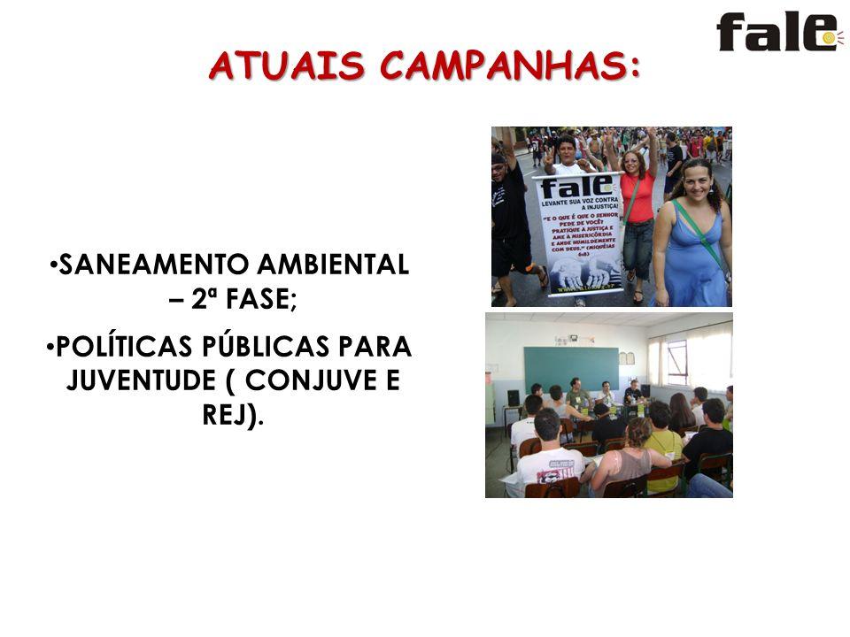 ATUAIS CAMPANHAS: SANEAMENTO AMBIENTAL – 2ª FASE; POLÍTICAS PÚBLICAS PARA JUVENTUDE ( CONJUVE E REJ).