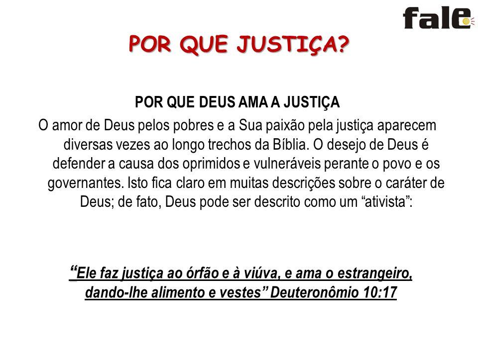 POR QUE DEUS AMA A JUSTIÇA O amor de Deus pelos pobres e a Sua paixão pela justiça aparecem diversas vezes ao longo trechos da Bíblia.
