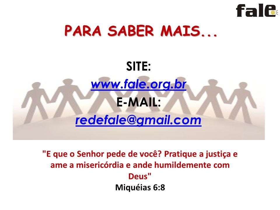 PARA SABER MAIS...SITE: www.fale.org.br E-MAIL: redefale@gmail.com E que o Senhor pede de você.
