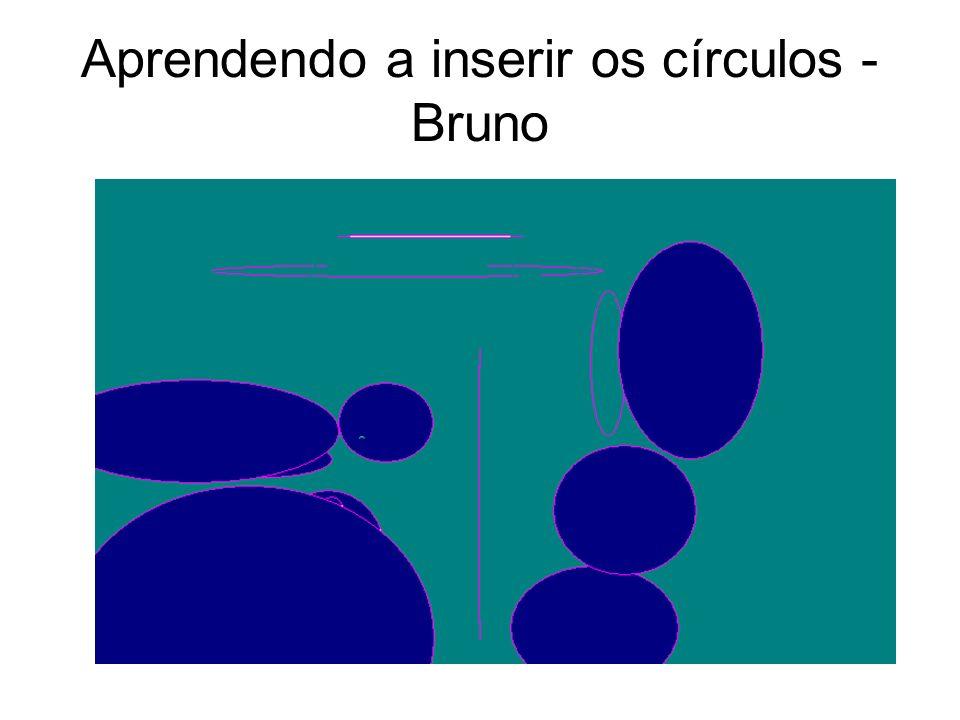 Aprendendo a inserir os círculos - Bruno