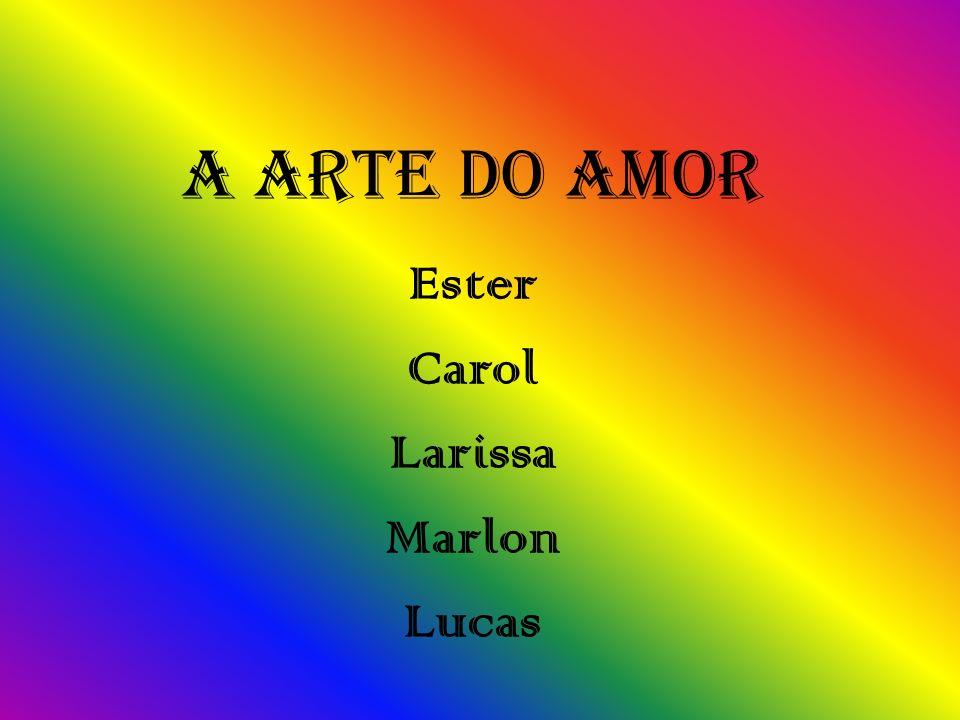 A Arte do Amor Ester Carol Larissa Marlon Lucas