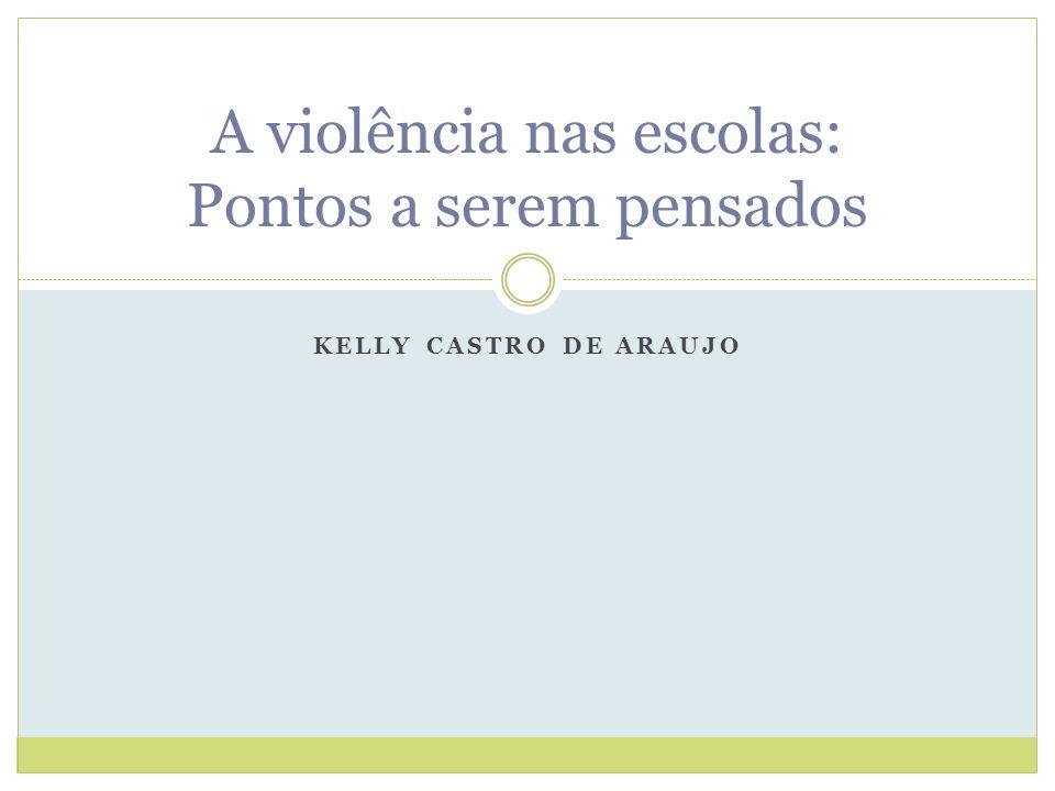 KELLY CASTRO DE ARAUJO A violência nas escolas: Pontos a serem pensados