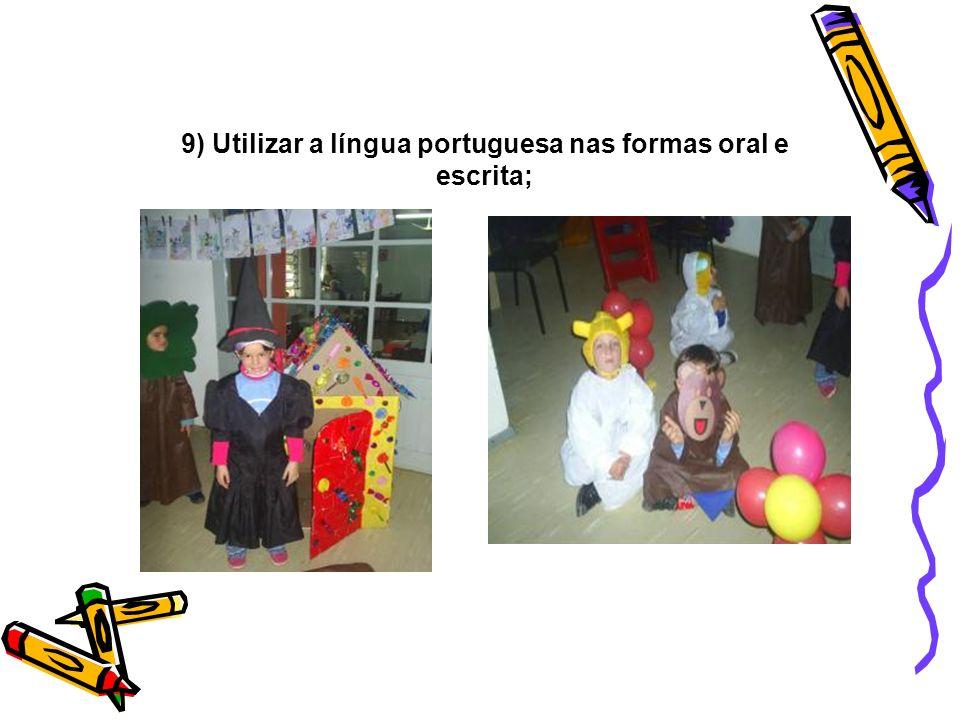 9) Utilizar a língua portuguesa nas formas oral e escrita;