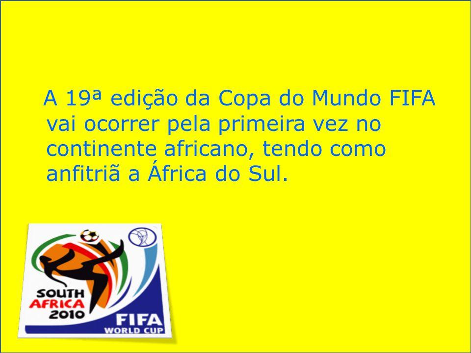 A 19ª edição da Copa do Mundo FIFA vai ocorrer pela primeira vez no continente africano, tendo como anfitriã a África do Sul.
