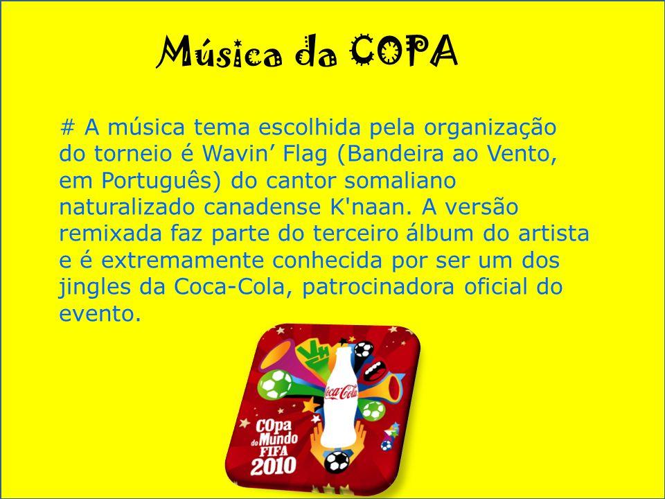 Música da COPA # A música tema escolhida pela organização do torneio é Wavin Flag (Bandeira ao Vento, em Português) do cantor somaliano naturalizado canadense K naan.