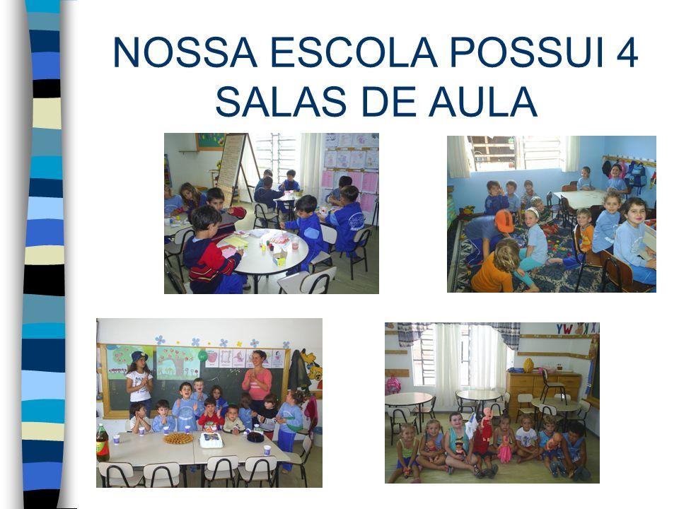 NOSSA ESCOLA POSSUI 4 SALAS DE AULA