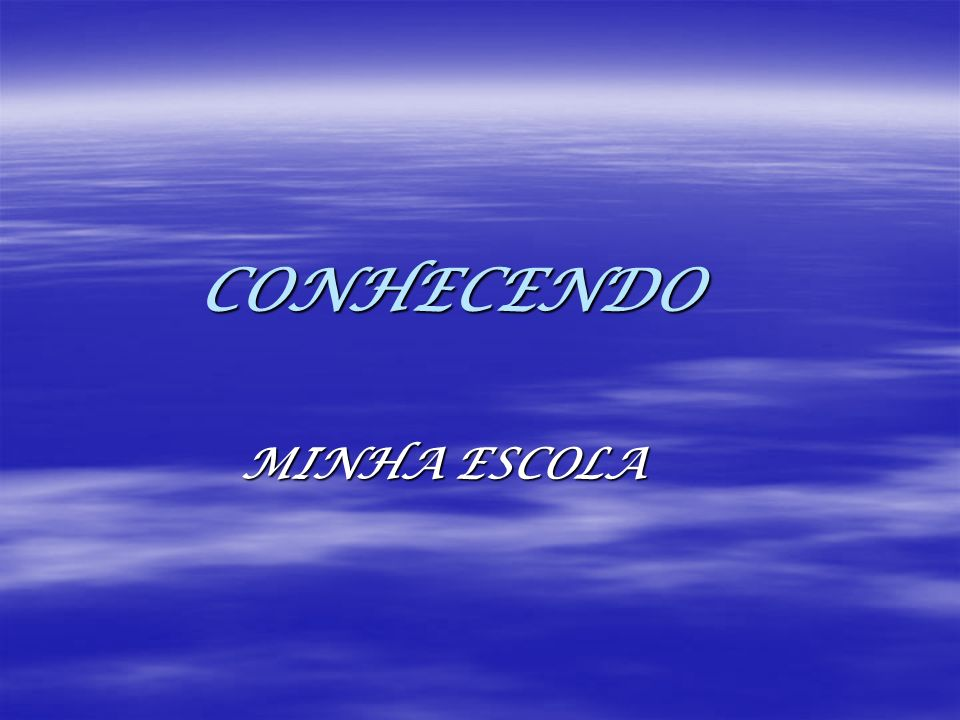 CONHECENDO CONHECENDO MINHA ESCOLA MINHA ESCOLA