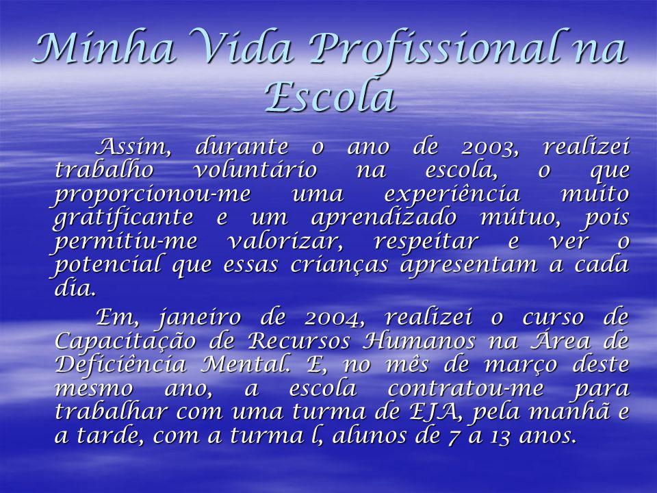 Minha Vida Profissional na Escola Assim, durante o ano de 2003, realizei trabalho voluntário na escola, o que proporcionou-me uma experiência muito gr