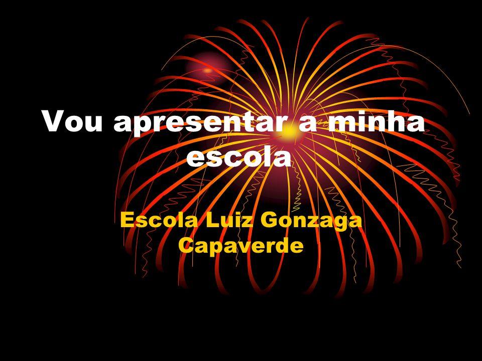Vou apresentar a minha escola Escola Luiz Gonzaga Capaverde