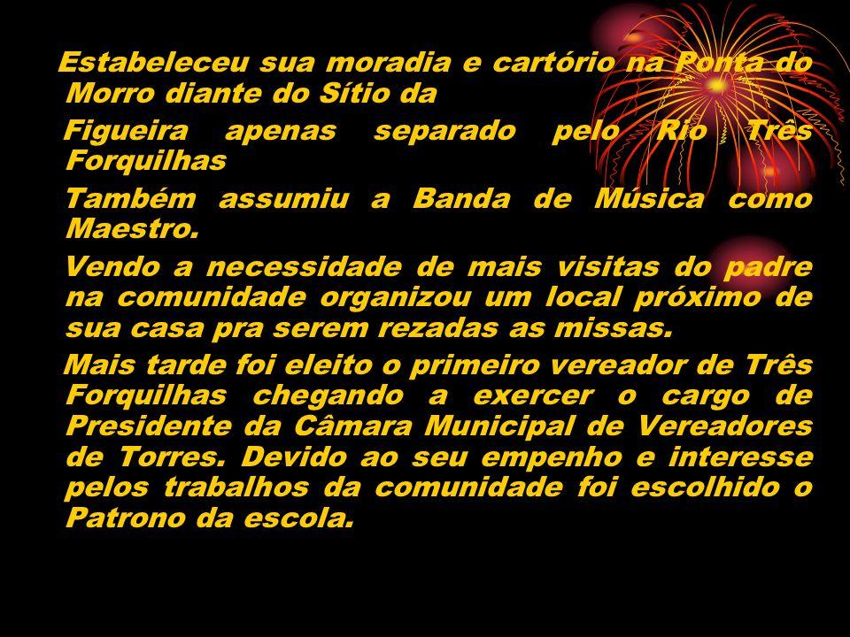 Estabeleceu sua moradia e cartório na Ponta do Morro diante do Sítio da Figueira apenas separado pelo Rio Três Forquilhas Também assumiu a Banda de Mú
