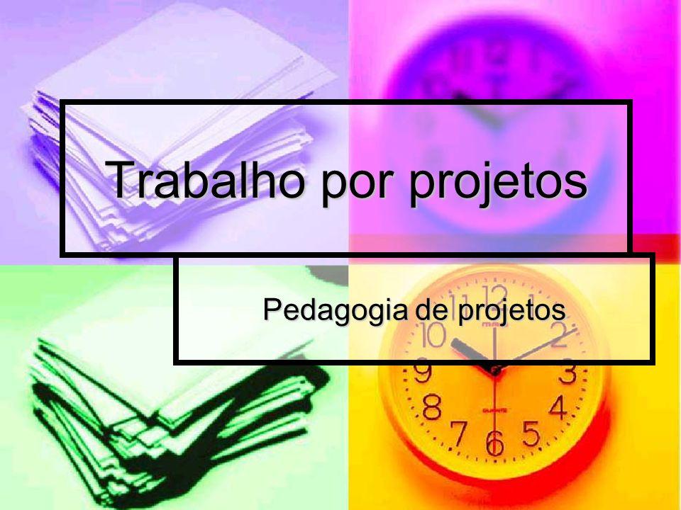 Trabalho por projetos Pedagogia de projetos