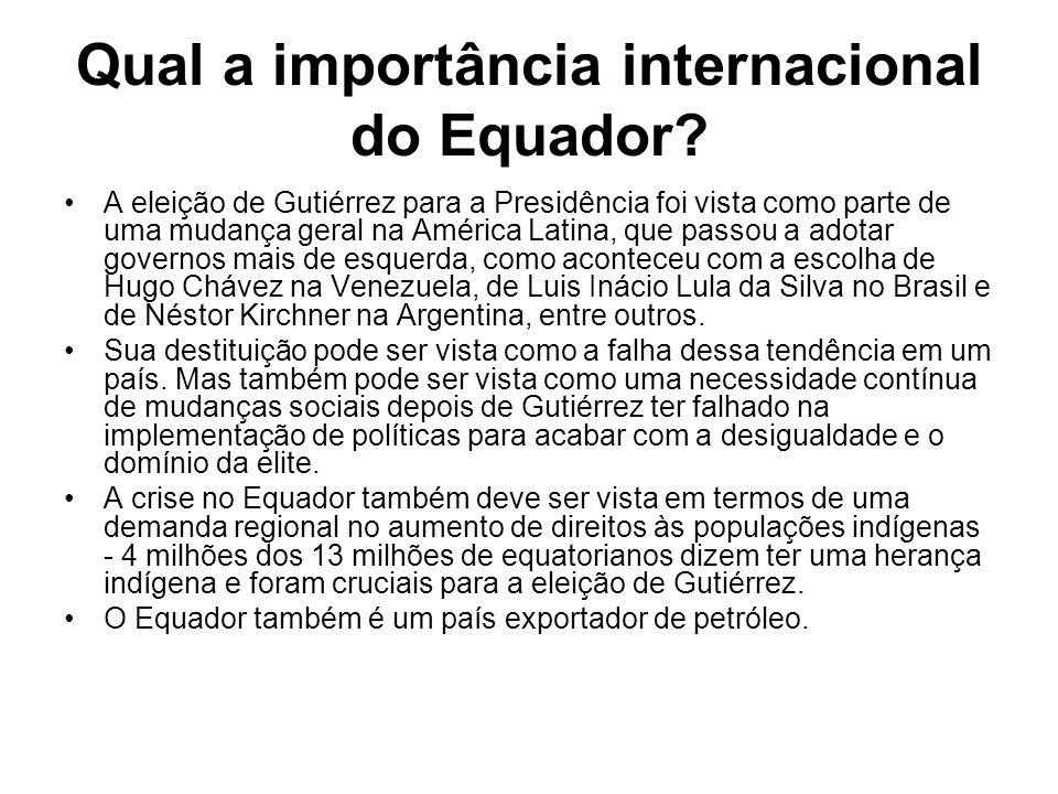 Qual a importância internacional do Equador? A eleição de Gutiérrez para a Presidência foi vista como parte de uma mudança geral na América Latina, qu