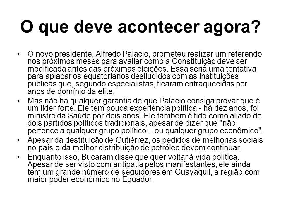 O que deve acontecer agora? O novo presidente, Alfredo Palacio, prometeu realizar um referendo nos próximos meses para avaliar como a Constituição dev