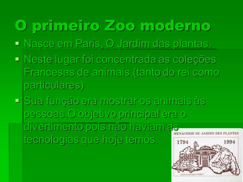 O primeiro Zoo moderno Nasce em Paris, O Jardim das plantas. Nasce em Paris, O Jardim das plantas. Neste lugar foi concentrada as coleções Francesas d