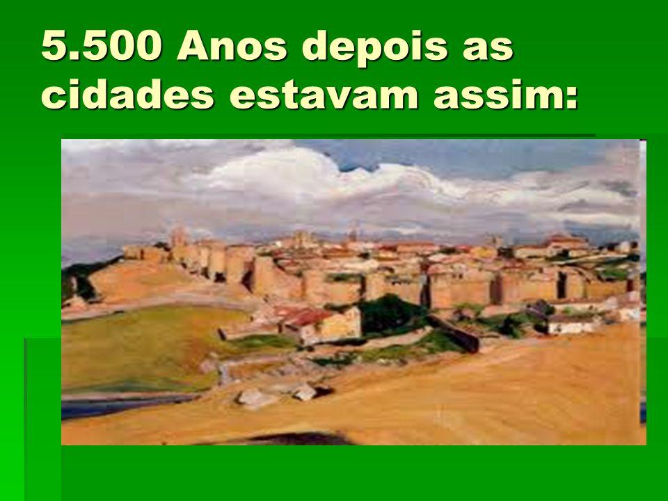 5.500 Anos depois as cidades estavam assim: