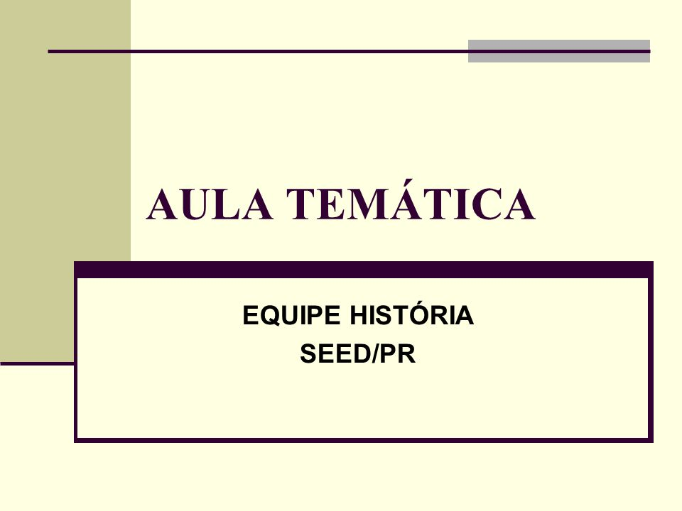 AULA TEMÁTICA EQUIPE HISTÓRIA SEED/PR