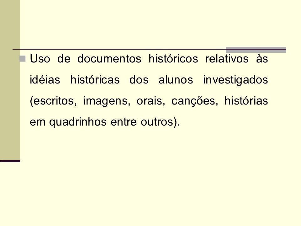 Uso de documentos históricos relativos às idéias históricas dos alunos investigados (escritos, imagens, orais, canções, histórias em quadrinhos entre