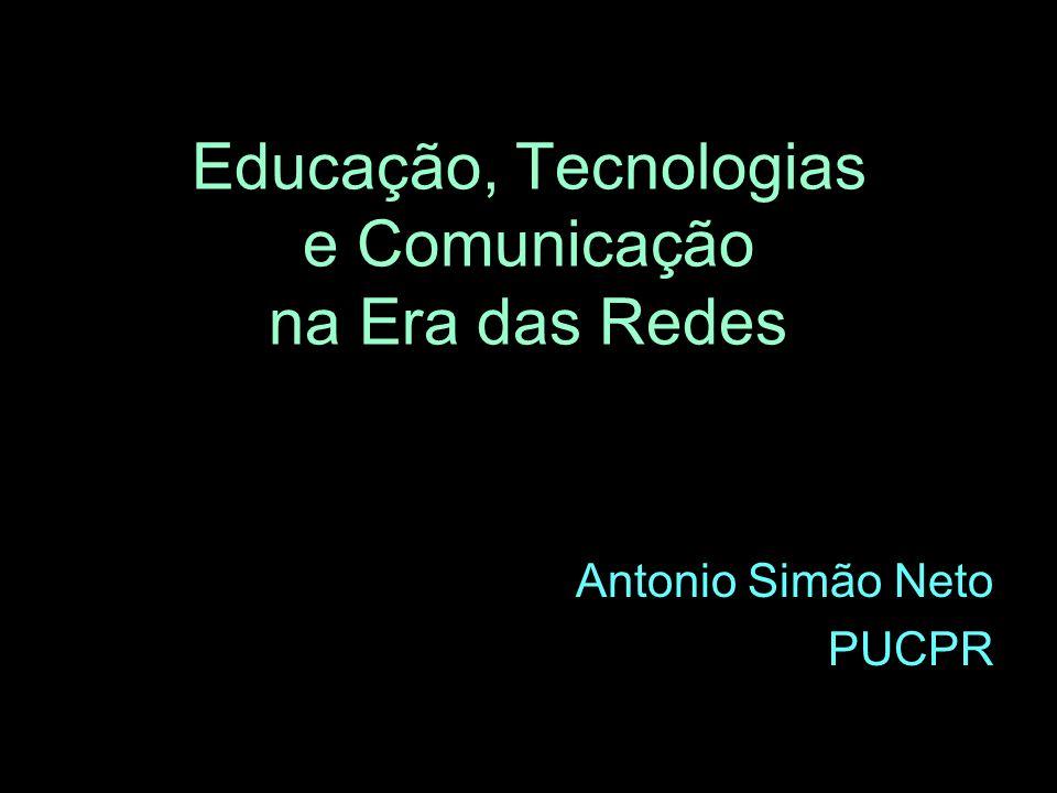 Educação, Tecnologias e Comunicação na Era das Redes Antonio Simão Neto PUCPR