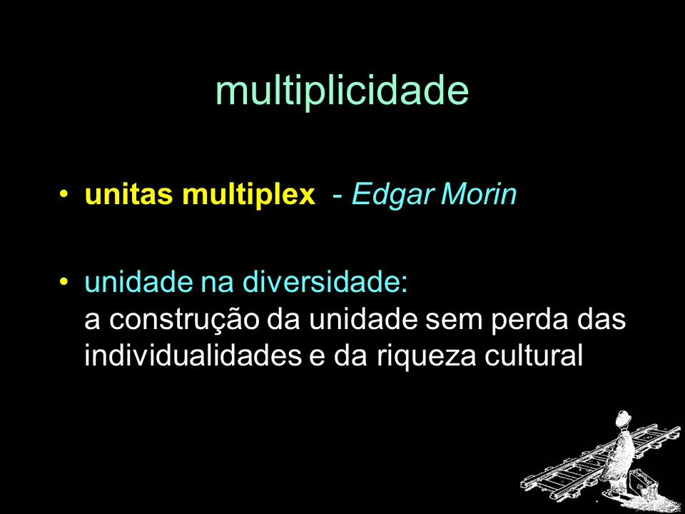 multiplicidade unitas multiplex - Edgar Morin unidade na diversidade: a construção da unidade sem perda das individualidades e da riqueza cultural