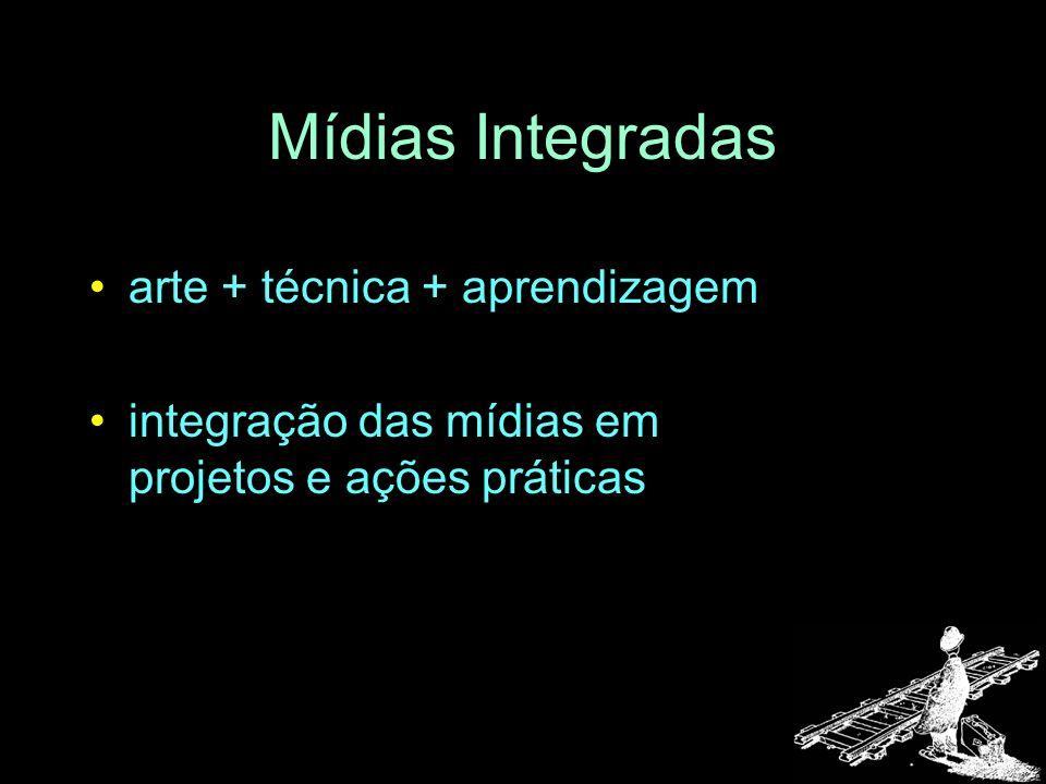 Mídias Integradas arte + técnica + aprendizagem integração das mídias em projetos e ações práticas