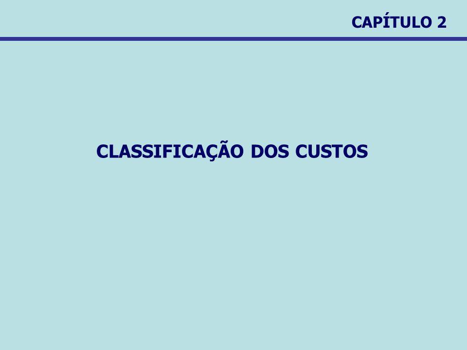 CAPÍTULO 2 CLASSIFICAÇÃO DOS CUSTOS