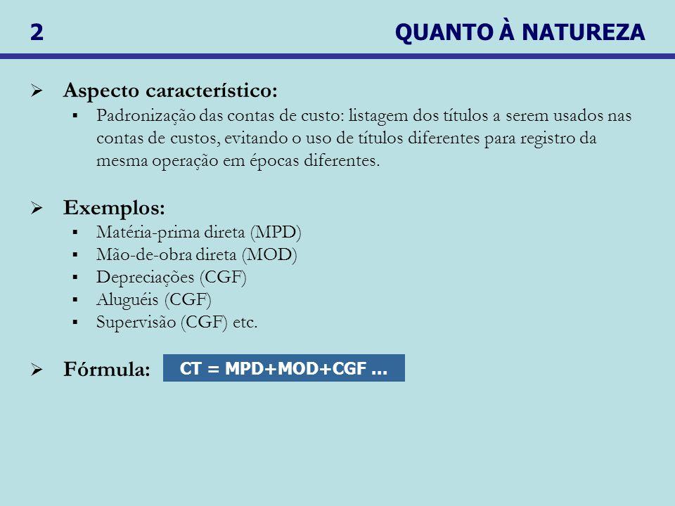 2 QUANTO À FUNÇÃO Aspecto característico: Órgão responsável pela ocorrência do custo.