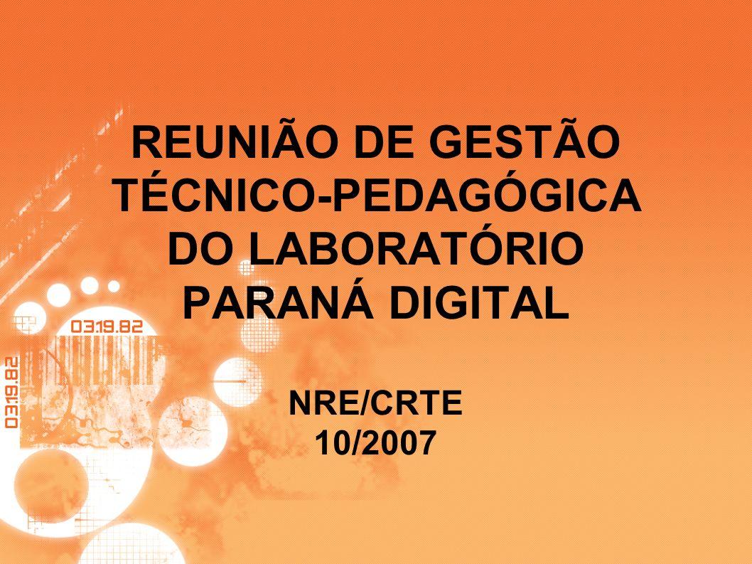 REUNIÃO DE GESTÃO TÉCNICO-PEDAGÓGICA DO LABORATÓRIO PARANÁ DIGITAL NRE/CRTE 10/2007