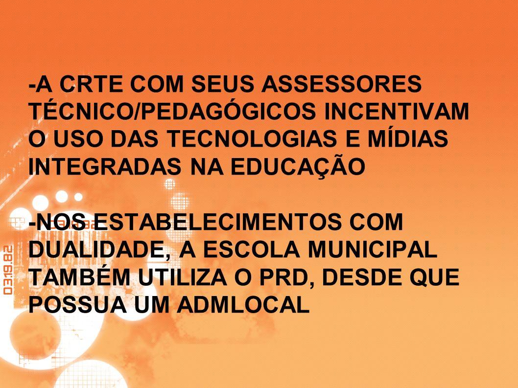-A CRTE COM SEUS ASSESSORES TÉCNICO/PEDAGÓGICOS INCENTIVAM O USO DAS TECNOLOGIAS E MÍDIAS INTEGRADAS NA EDUCAÇÃO -NOS ESTABELECIMENTOS COM DUALIDADE,