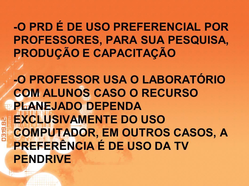 -O PRD É DE USO PREFERENCIAL POR PROFESSORES, PARA SUA PESQUISA, PRODUÇÃO E CAPACITAÇÃO -O PROFESSOR USA O LABORATÓRIO COM ALUNOS CASO O RECURSO PLANE