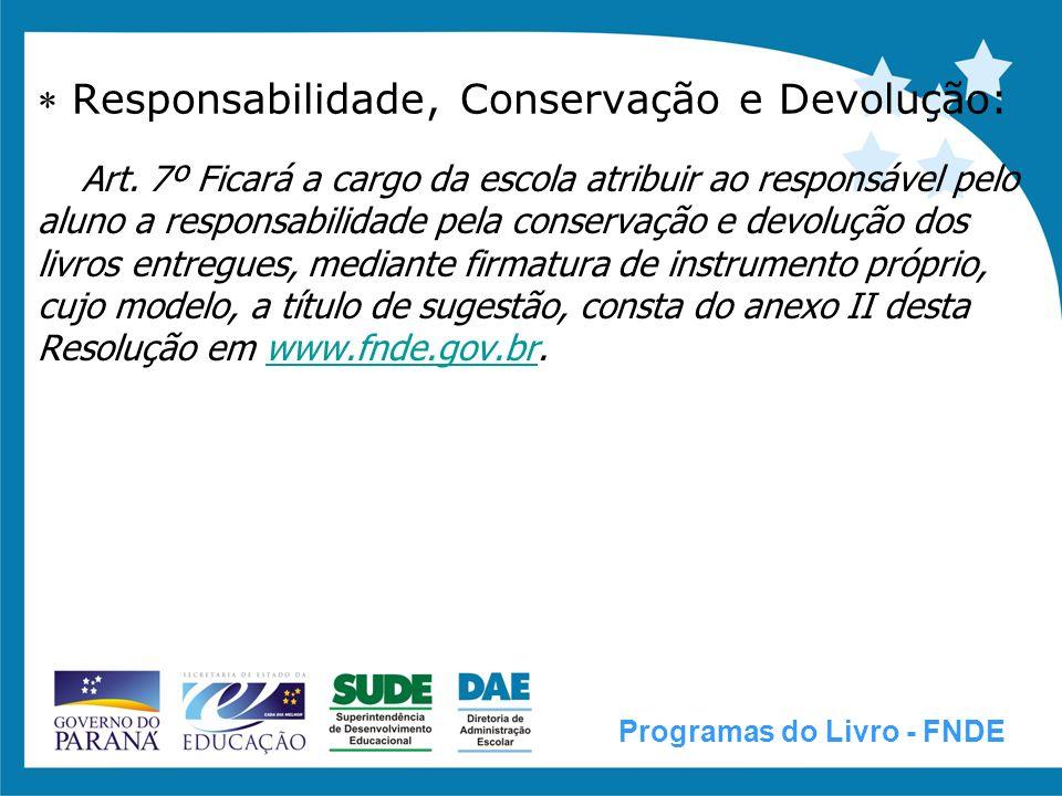 Responsabilidade, Conservação e Devolução: Art. 7º Ficará a cargo da escola atribuir ao responsável pelo aluno a responsabilidade pela conservação e d