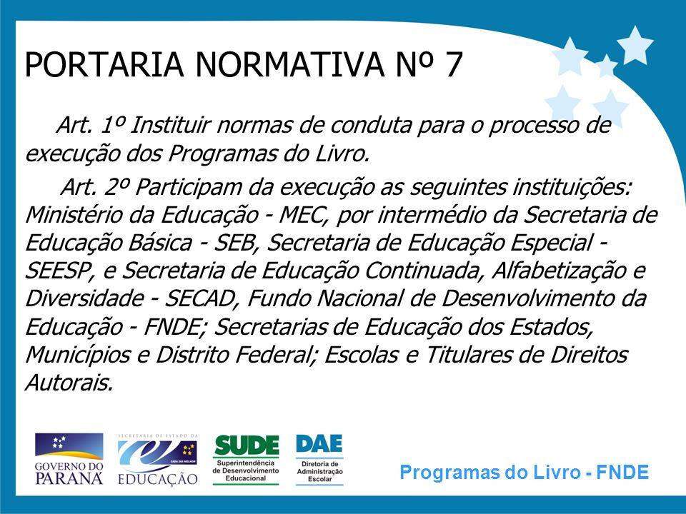 PORTARIA NORMATIVA Nº 7 Art. 1º Instituir normas de conduta para o processo de execução dos Programas do Livro. Art. 2º Participam da execução as segu