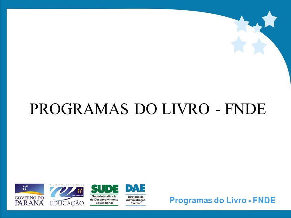 PROGRAMAS DO LIVRO DIDÁTICO PNLD (Programa Nacional do Livro Didático); PNLEM (Programa Nacional do Livro Didático para o Ensino Médio); PNBE (Programa Nacional Biblioteca na Escola); PNLA (Programa Nacional do Livro Didático para a Alfabetização de Jovens e Adultos); PNLD-Braille (Programa Nacional do Livro Didático em Braille); PNLD-Libras (Programa Nacional do Livro Didático em Libras); Programas do Livro - FNDE
