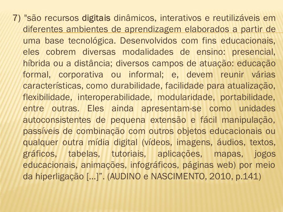 7) são recursos digitais dinâmicos, interativos e reutilizáveis em diferentes ambientes de aprendizagem elaborados a partir de uma base tecnológica.