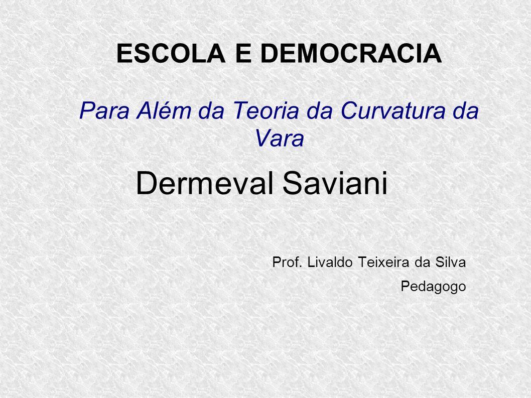 ESCOLA E DEMOCRACIA Para Além da Teoria da Curvatura da Vara Dermeval Saviani Prof.