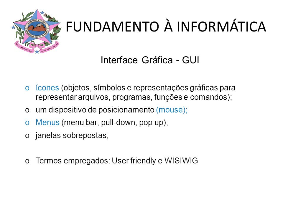 FUNDAMENTO À INFORMÁTICA Interface Gráfica - GUI oícones (objetos, símbolos e representações gráficas para representar arquivos, programas, funções e