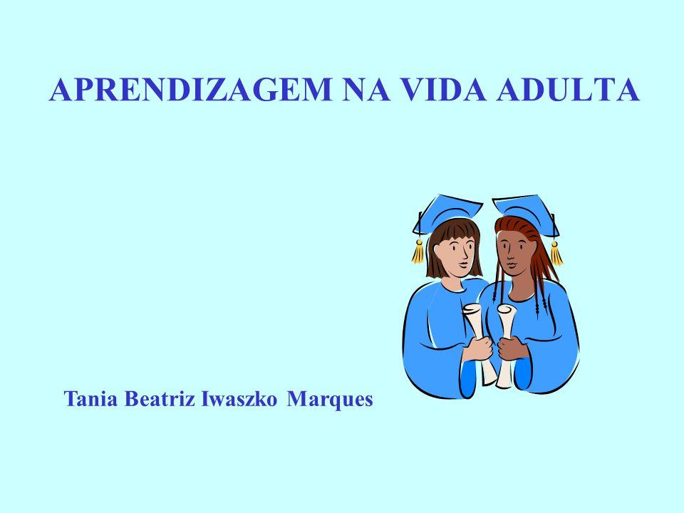 APRENDIZAGEM NA VIDA ADULTA Tania Beatriz Iwaszko Marques