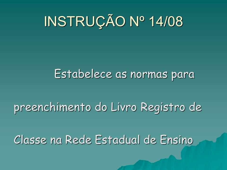 INSTRUÇÃO Nº 14/08 Estabelece as normas para Estabelece as normas para preenchimento do Livro Registro de Classe na Rede Estadual de Ensino