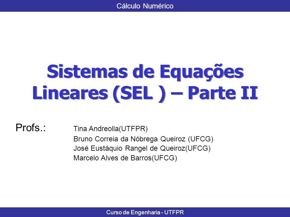 Cálculo Numérico Curso de Engenharia - UTFPR Considerações Finais Exemplo: Seja o sistema: Na forma como o sistema está representado, ele não satisfaz o critério das linhas (verifique isso), portanto sua convergência não é garantida.