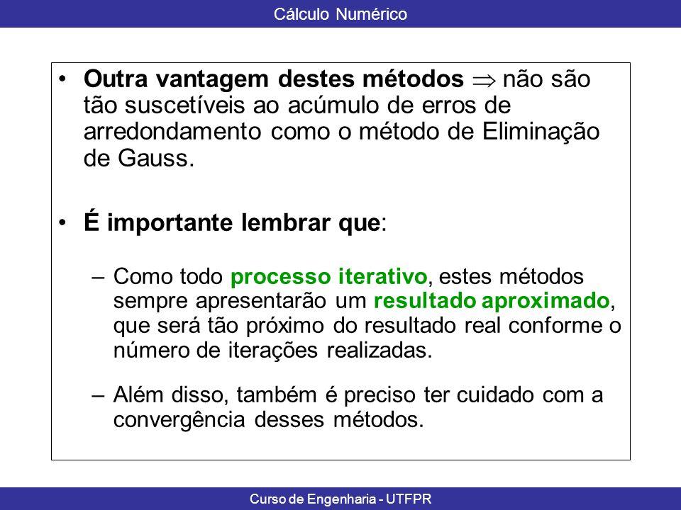 Cálculo Numérico Curso de Engenharia - UTFPR Descrição do Método Seja o seguinte sistema de equações: Métodos Iterativos – Gauss Seidel