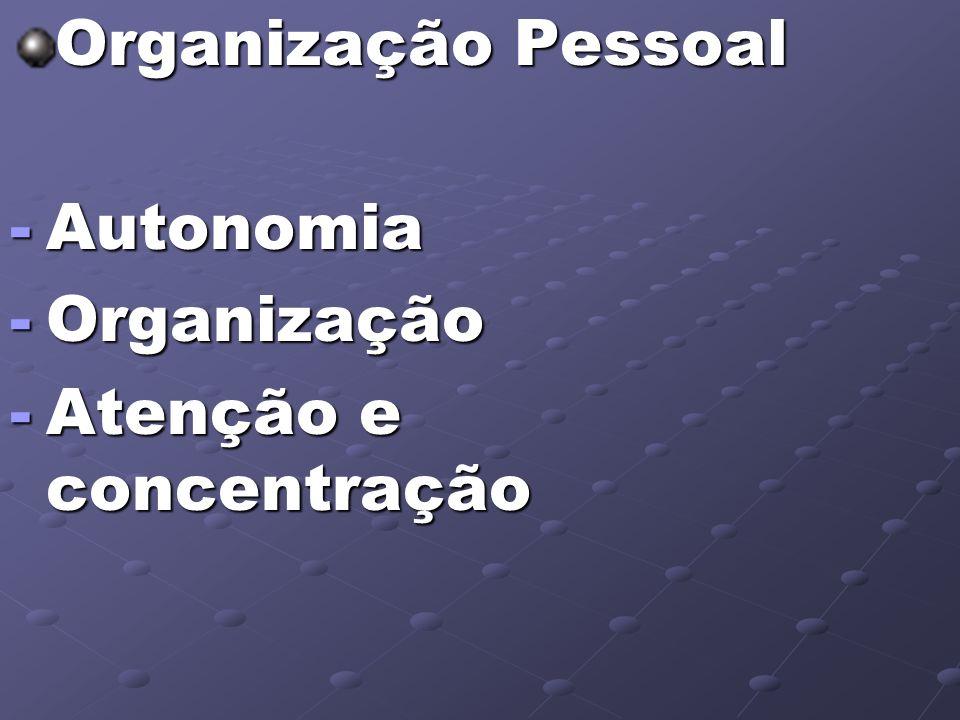 Organização Pessoal -Autonomia -Organização -Atenção e concentração