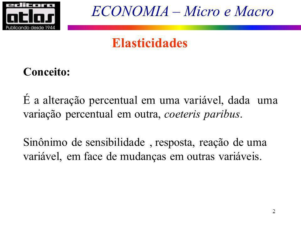 ECONOMIA – Micro e Macro 2 Elasticidades Conceito: É a alteração percentual em uma variável, dada uma variação percentual em outra, coeteris paribus.