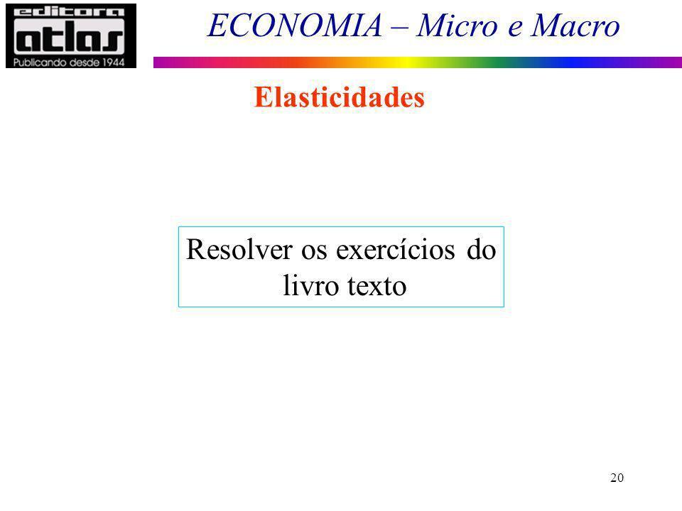 ECONOMIA – Micro e Macro 20 Elasticidades Resolver os exercícios do livro texto